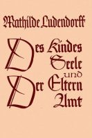"""Cover """"Des Kindes Seele und der Eltern Amt"""" Mathilde Ludendorff"""